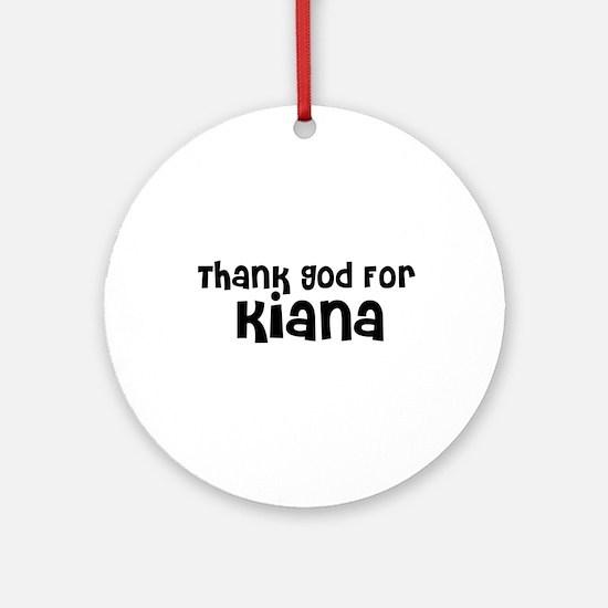Thank God For Kiana Ornament (Round)