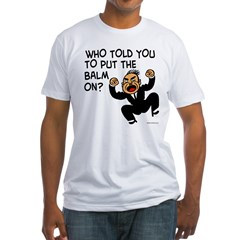 Who Told You to Put Balm On? Shirt
