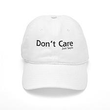 Dont Care. Just Sayin Baseball Cap