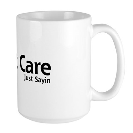 Dont Care. Just Sayin Large Mug
