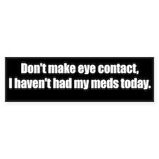 Don't make eye contact (Bumper Sticker)