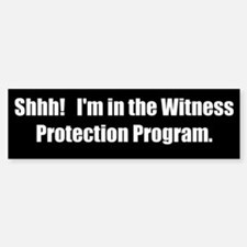 Witness Protection Program (Bumper Sticker)