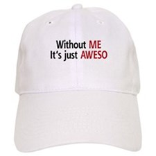 Without ME, It's just AWESO Baseball Cap