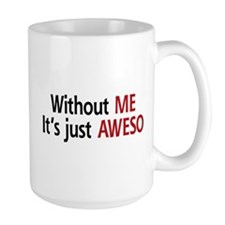 Without ME, It's just AWESO Mug