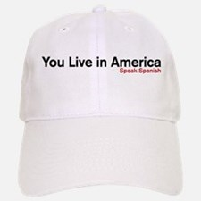 You live in America. Speak Spanish Baseball Baseball Cap