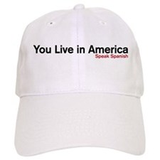 You live in America. Speak Spanish Baseball Cap