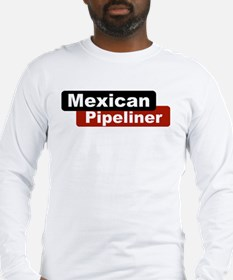 Mexican Pipeliner Long Sleeve T-Shirt