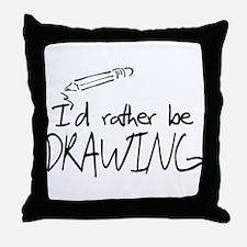 I'd Rather Be Drawing Throw Pillow