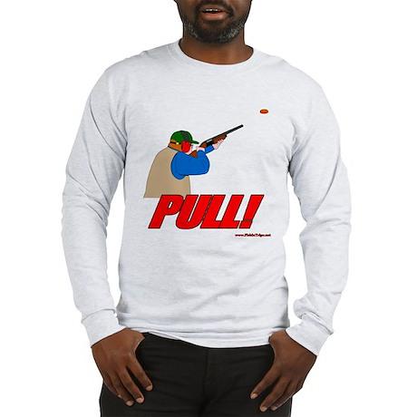 Pull! Long Sleeve T-Shirt