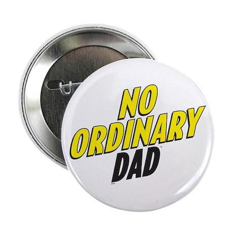 """No Ordinary Dad 2.25"""" Button"""