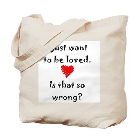 I Just Want to Be Loved Tote Bag