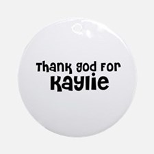 Thank God For Kaylie Ornament (Round)