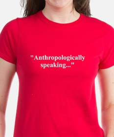 Anthropologically speaking... Tee