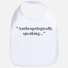 Anthropologically speaking... Bib