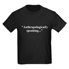 Anthropologically speaking... T