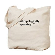 Anthropologically speaking... Tote Bag