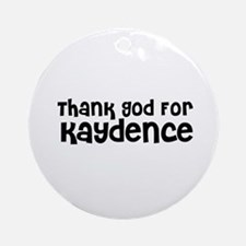 Thank God For Kaydence Ornament (Round)