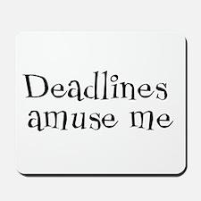 Deadlines Amuse Me Mousepad