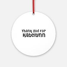 Thank God For Katelynn Ornament (Round)