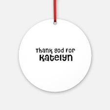 Thank God For Katelyn Ornament (Round)