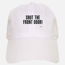 Shut The Front Door Baseball Baseball Cap