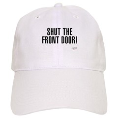 Shut The Front Door Baseball Cap