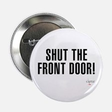 """Shut The Front Door 2.25"""" Button"""
