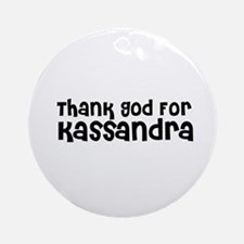 Thank God For Kassandra Ornament (Round)