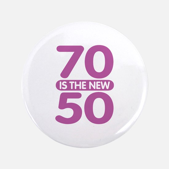 """70 is the new 50 3.5"""" Button"""