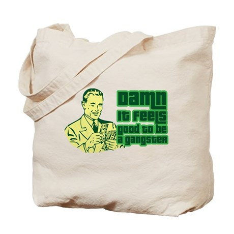 Good To Be A Gangster Tote Bag