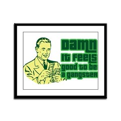 Good To Be A Gangster Framed Panel Print