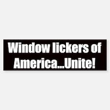 Window lickers of America, unite! (Bumper Sticker)