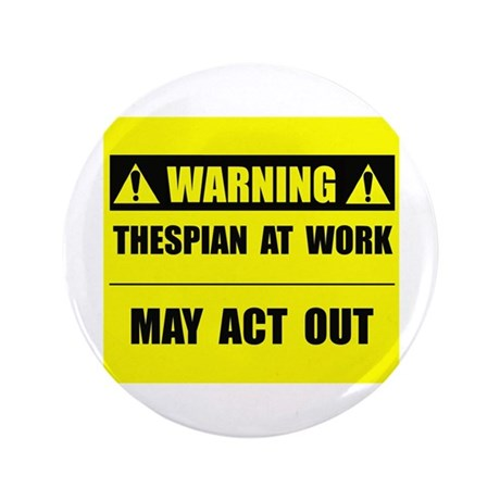 """Thespian At Work 3.5"""" Button"""