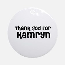 Thank God For Kamryn Ornament (Round)