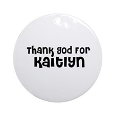 Thank God For Kaitlyn Ornament (Round)