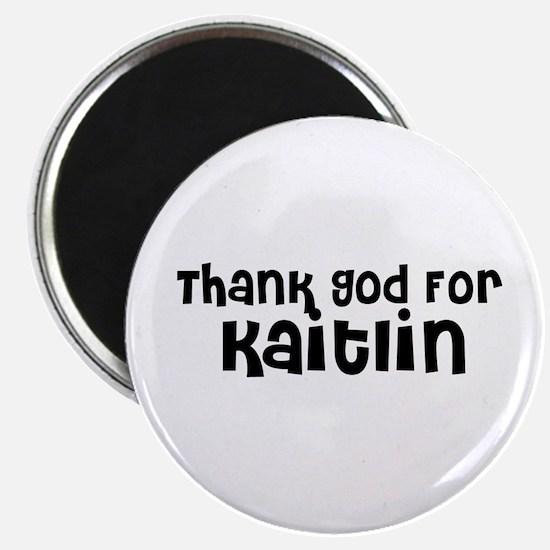 Thank God For Kaitlin Magnet