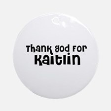 Thank God For Kaitlin Ornament (Round)