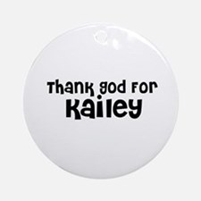 Thank God For Kailey Ornament (Round)
