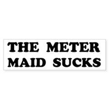 The Meter Maid Sucks Custom Bumper Sticker