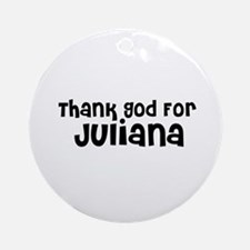 Thank God For Juliana Ornament (Round)