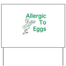 Allergic to Eggs Yard Sign