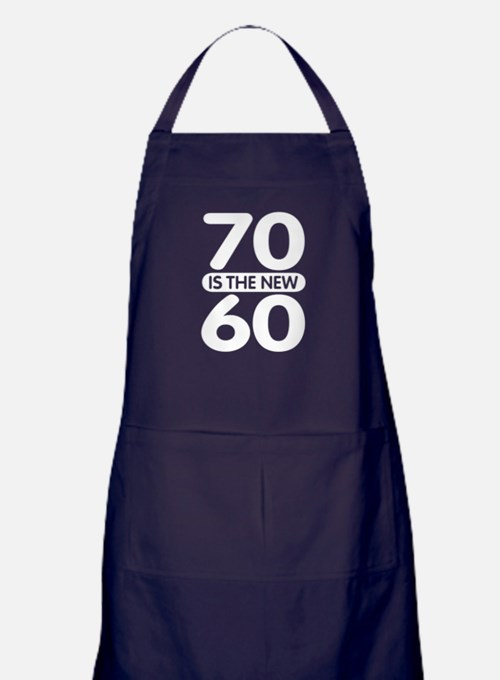 70 is the new 60 Apron (dark)