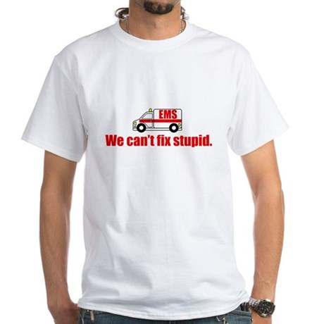 EMS - We can't fix stupid. White T-Shirt