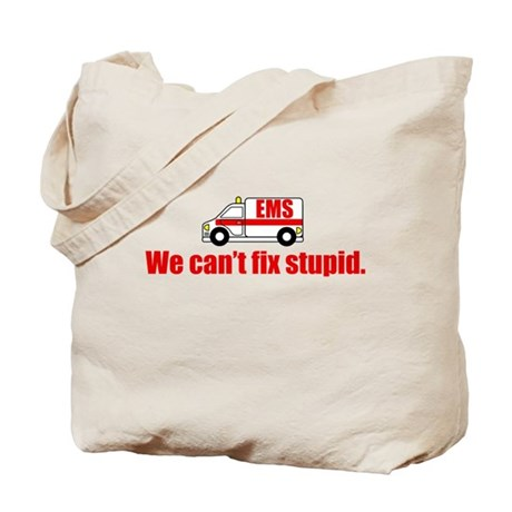 EMS - We can't fix stupid. Tote Bag
