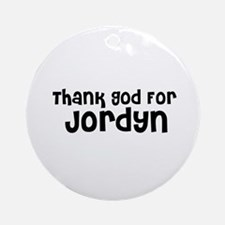 Thank God For Jordyn Ornament (Round)