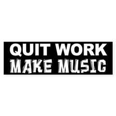 Quit Work Make Music Sticker (Bumper)