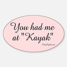 "You Had Me At ""Kayak"" Sticker (Oval)"