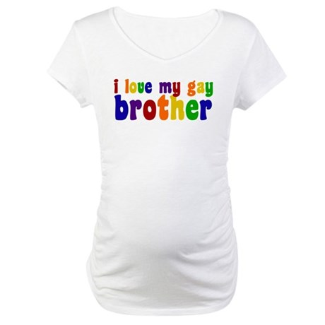 I Love My Gay Brother Maternity T-Shirt