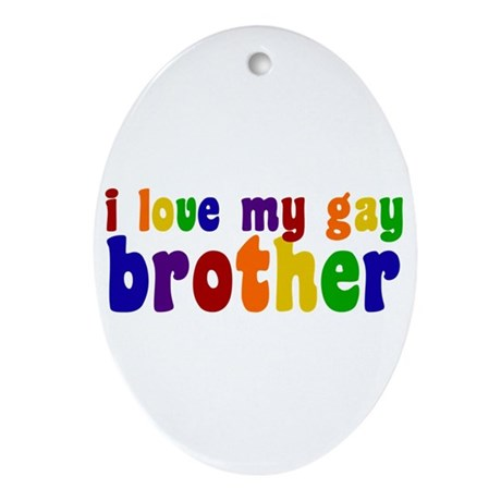 I Love My Gay Brother Ornament (Oval)