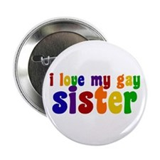 "I Love My Gay Sister 2.25"" Button"